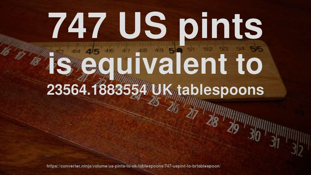 747 US pints is equivalent to 23564.1883554 UK tablespoons