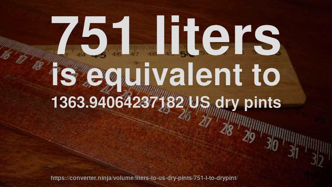 751 liters is equivalent to 1363.94064237182 US dry pints