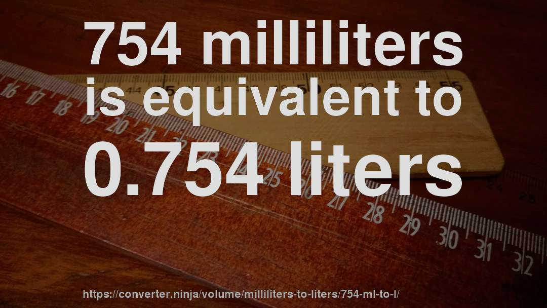 754 milliliters is equivalent to 0.754 liters