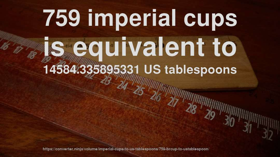 759 imperial cups is equivalent to 14584.335895331 US tablespoons