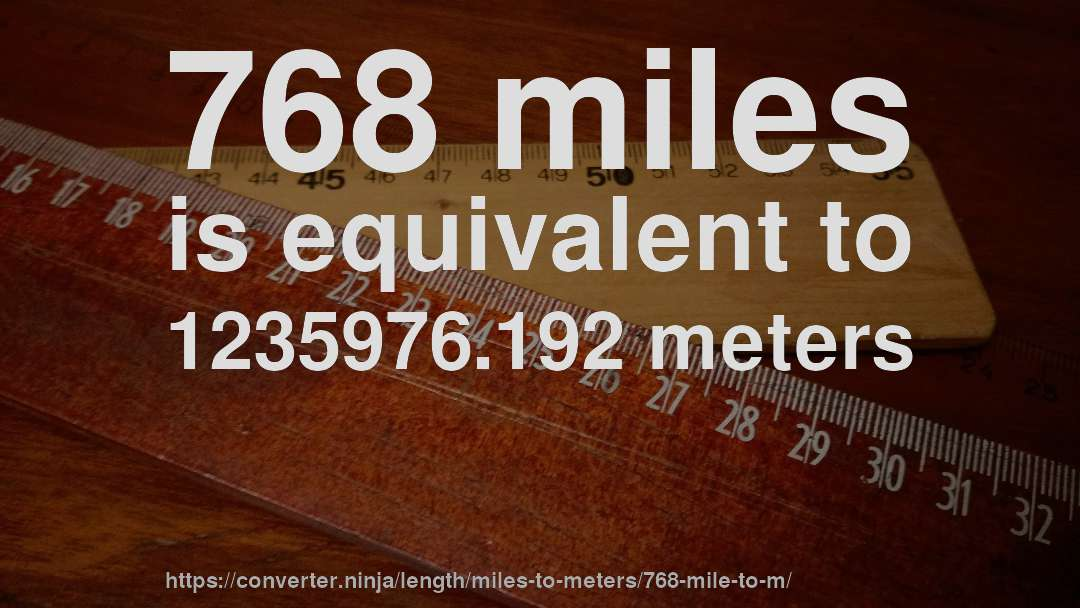 768 miles is equivalent to 1235976.192 meters