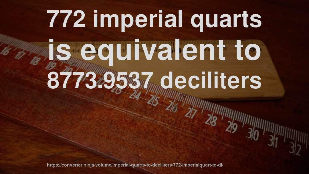 772 imperial quarts is equivalent to 8773.9537 deciliters