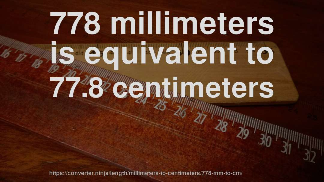 778 millimeters is equivalent to 77.8 centimeters