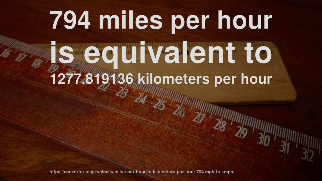 794 miles per hour is equivalent to 1277.819136 kilometers per hour