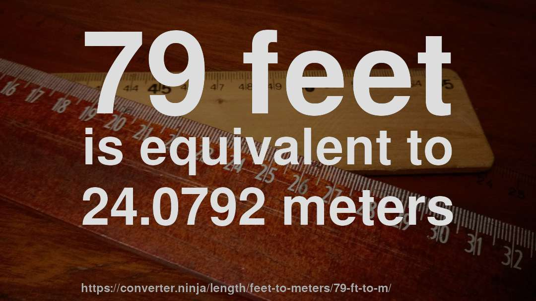 79 Feet Is Equivalent To 24 0792 Meters