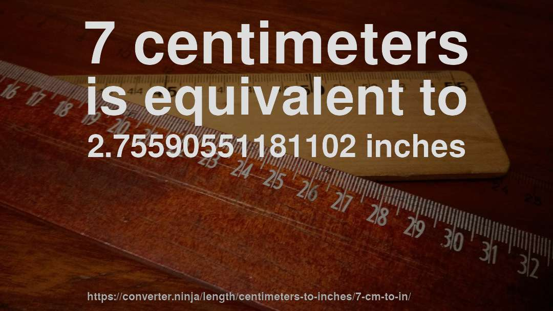 7 Centimeters Is Equivalent To 2 75590551181102 Inches