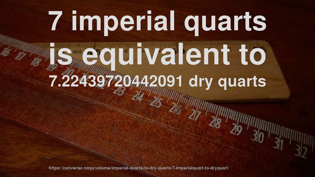 7 imperial quarts is equivalent to 7.22439720442091 dry quarts