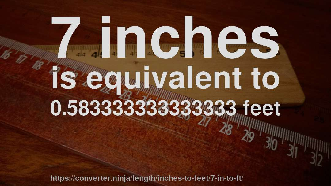 7 Inches Is Equivalent To 0583333333333333 Feet