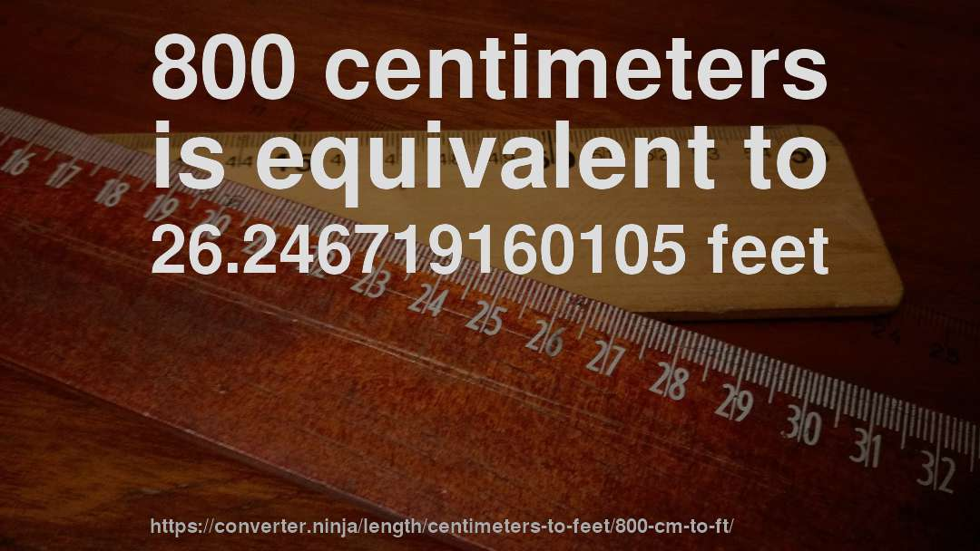 800 Centimeters Is Equivalent To 26 246719160105 Feet