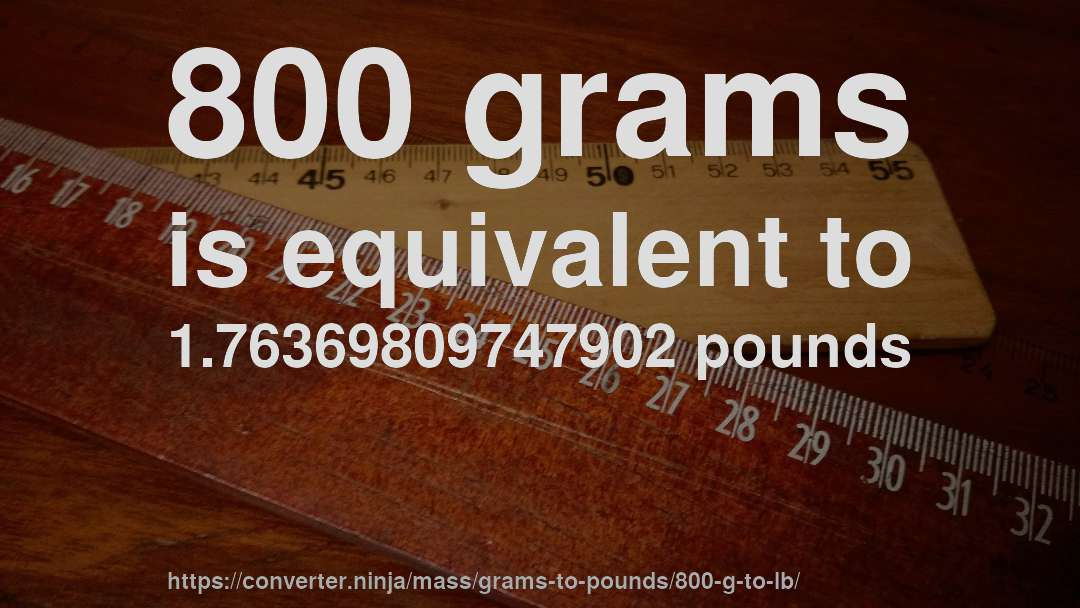 800 Grams Is Equivalent To 1 76369809747902 Pounds