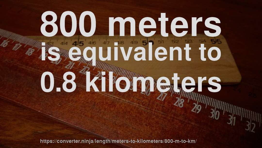 800 Meters Is Equivalent To 0 8 Kilometers