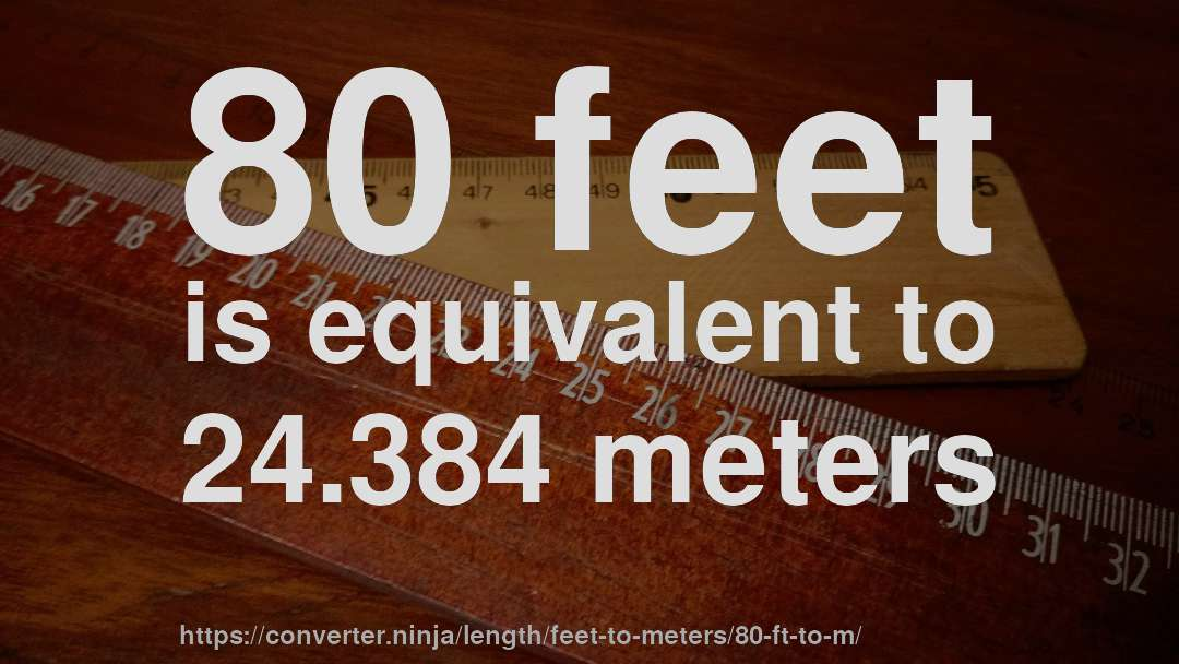 80 Feet Is Equivalent To 24 384 Meters