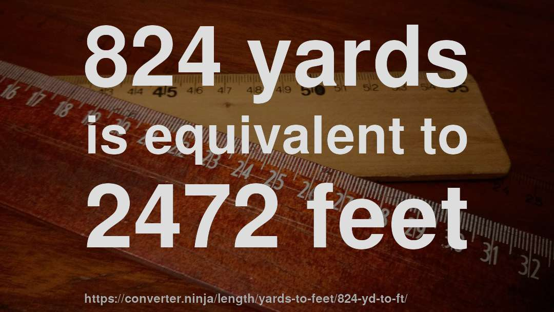 824 yards is equivalent to 2472 feet