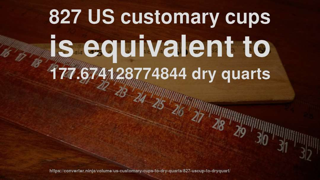 827 US customary cups is equivalent to 177.674128774844 dry quarts