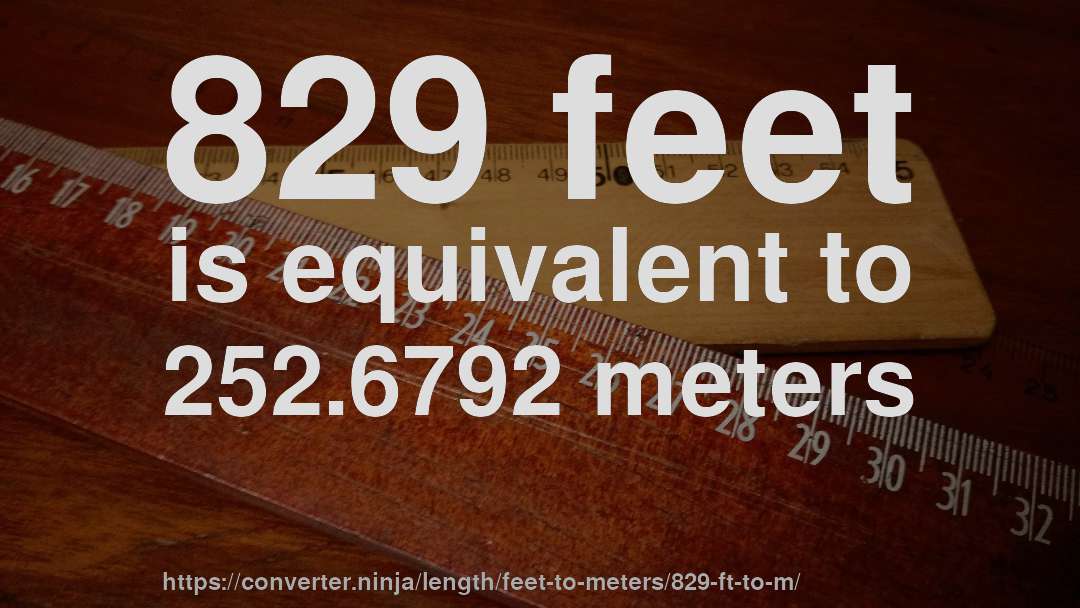 829 Feet Is Equivalent To 252 6792 Meters