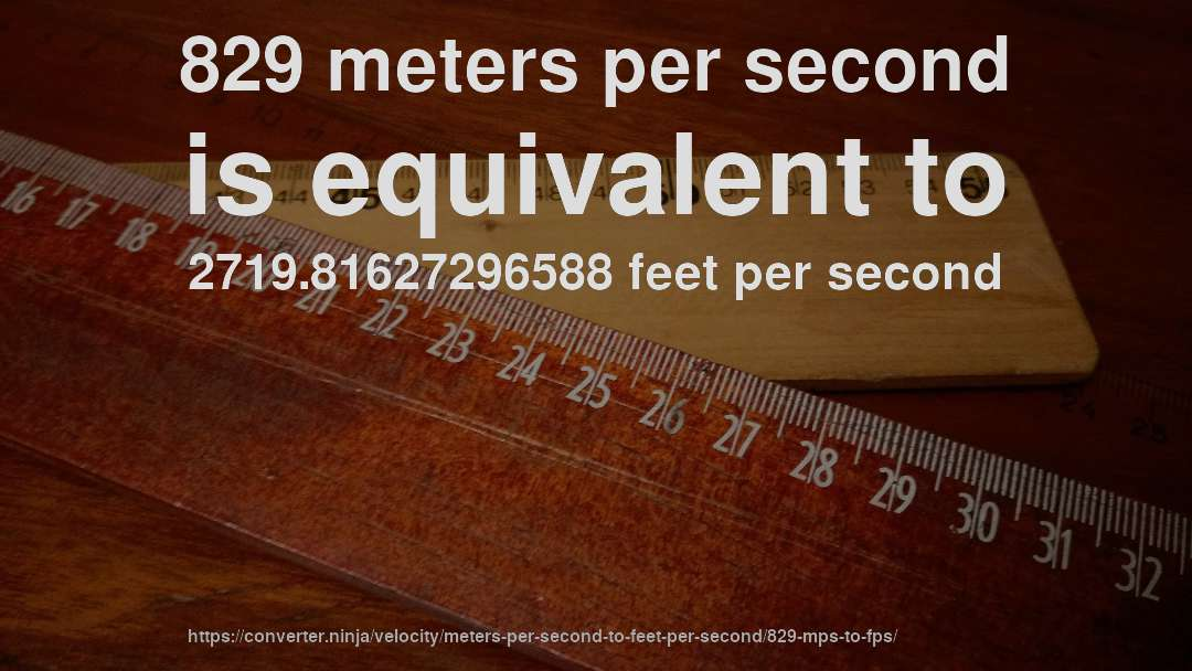 829 Meters Per Second Is Equivalent To 2719 81627296588 Feet