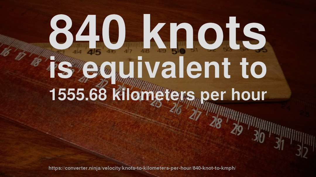 840 knots is equivalent to 1555.68 kilometers per hour