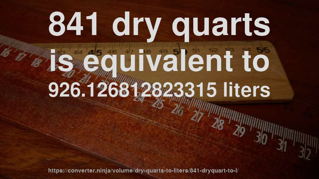 841 dry quarts is equivalent to 926.126812823315 liters