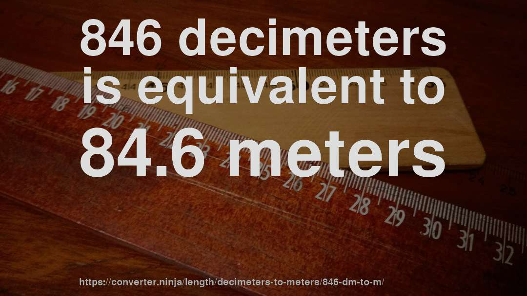 846 decimeters is equivalent to 84.6 meters