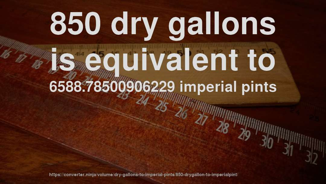 850 dry gallons is equivalent to 6588.78500906229 imperial pints