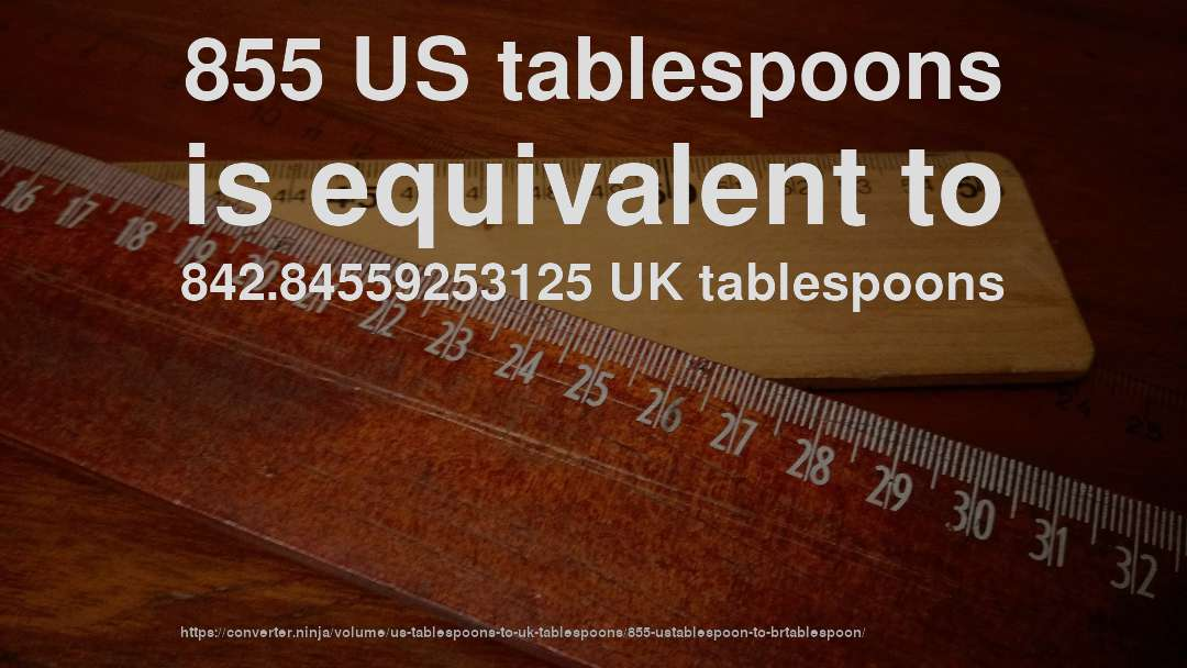 855 US tablespoons is equivalent to 842.84559253125 UK tablespoons