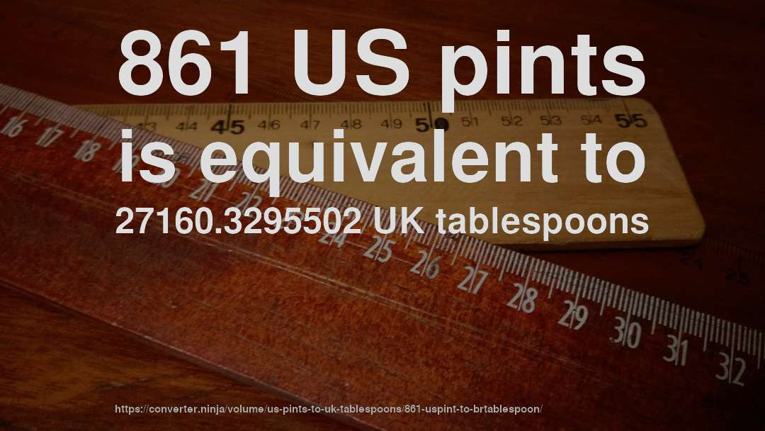 861 US pints is equivalent to 27160.3295502 UK tablespoons