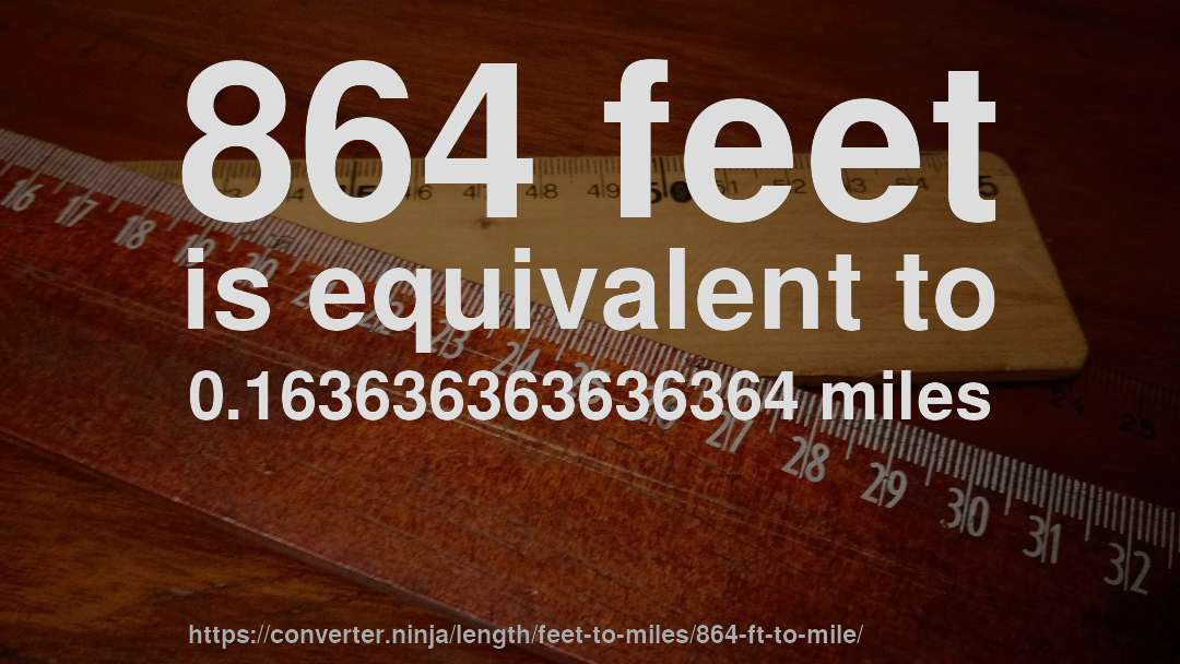 864 feet is equivalent to 0.163636363636364 miles