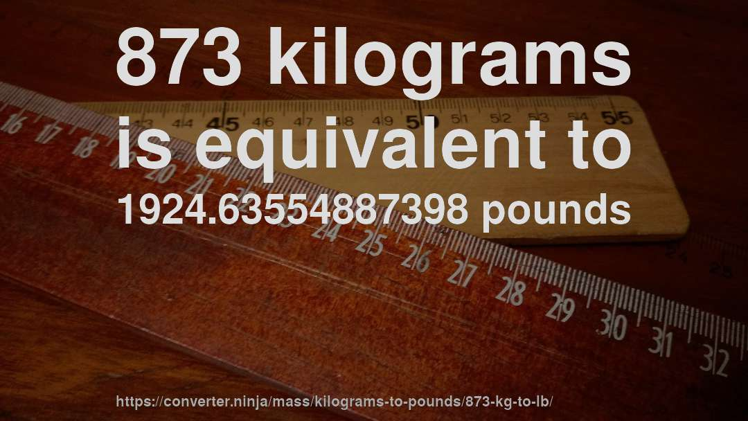 873 kilograms is equivalent to 1924.63554887398 pounds