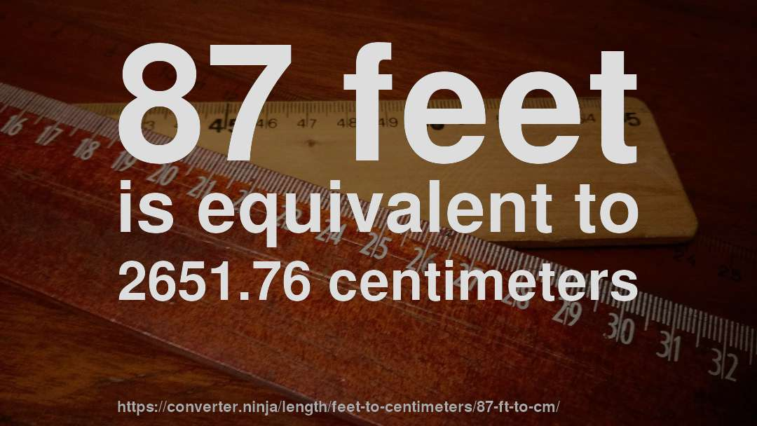 87 Feet Is Equivalent To 2651 76 Centimeters