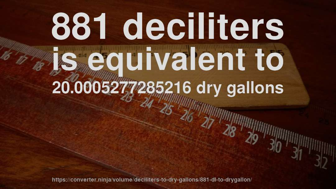 881 deciliters is equivalent to 20.0005277285216 dry gallons