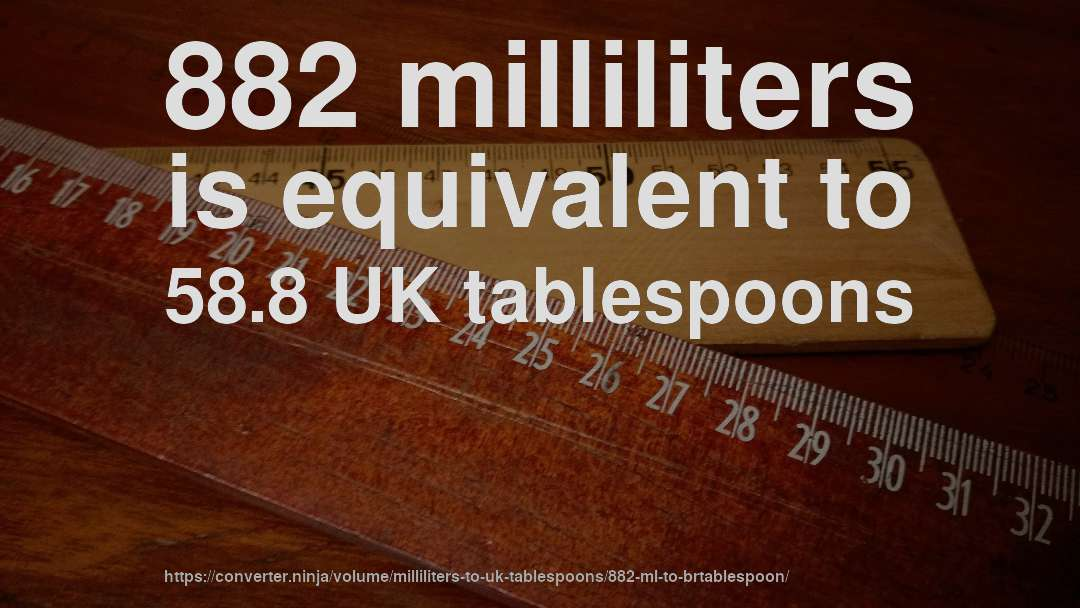 882 milliliters is equivalent to 58.8 UK tablespoons