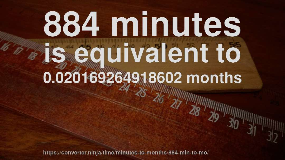884 minutes is equivalent to 0.020169264918602 months
