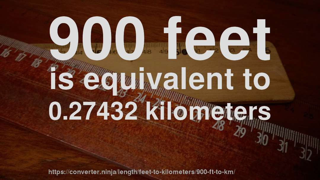 900 Feet Is Equivalent To 0 27432 Kilometers