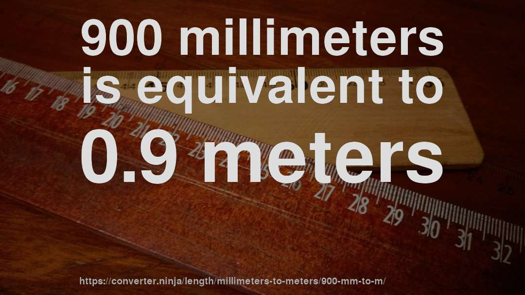 900 millimeters is equivalent to 0.9 meters