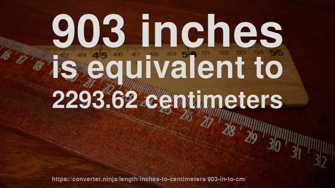 903 inches is equivalent to 2293.62 centimeters