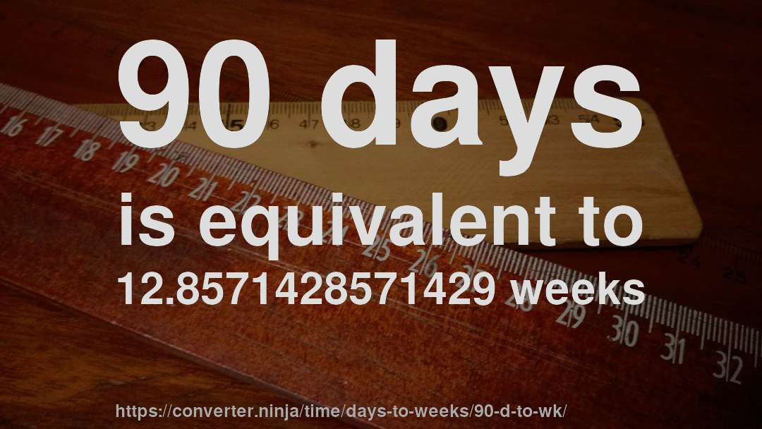 How Long Is 90 Days In Weeks