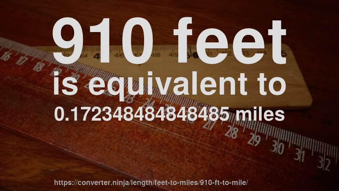 910 feet is equivalent to 0.172348484848485 miles