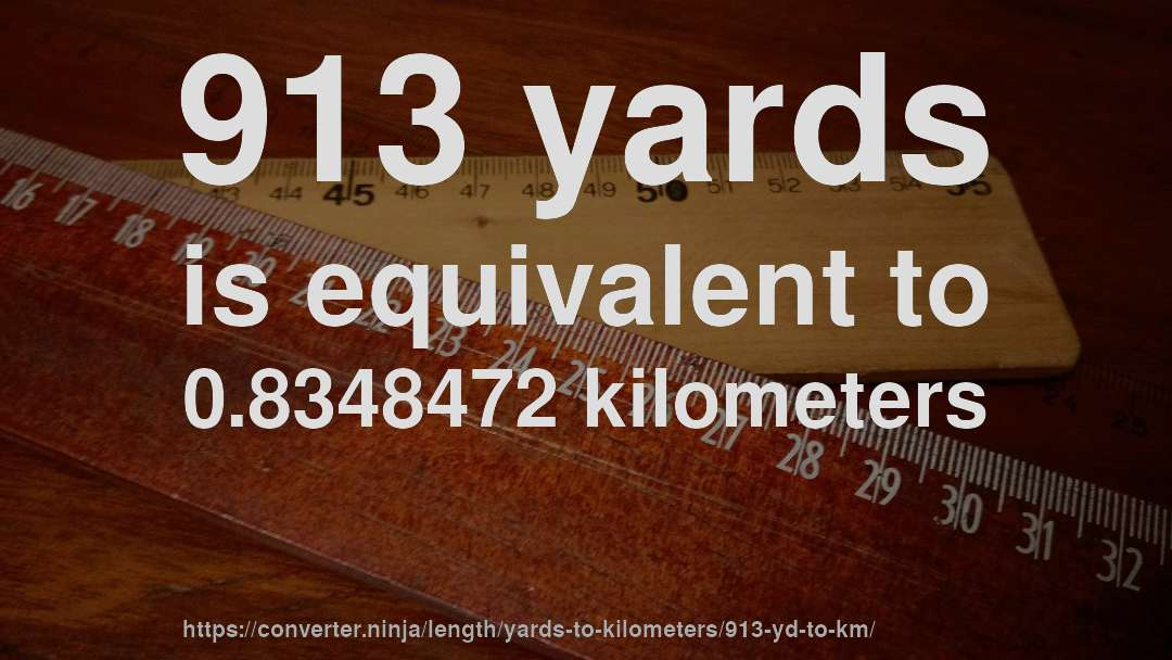 913 yards is equivalent to 0.8348472 kilometers