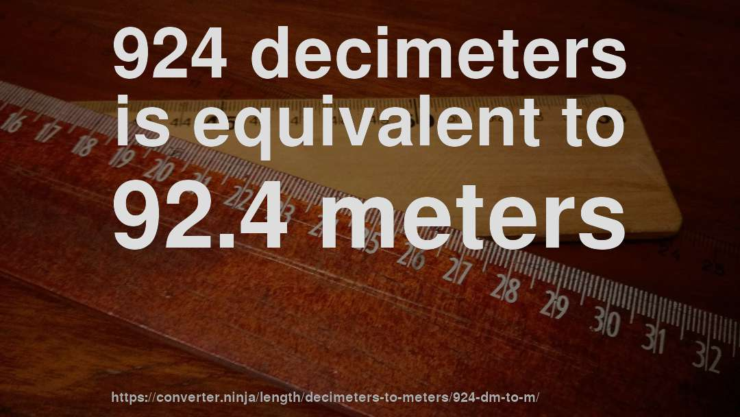 924 decimeters is equivalent to 92.4 meters