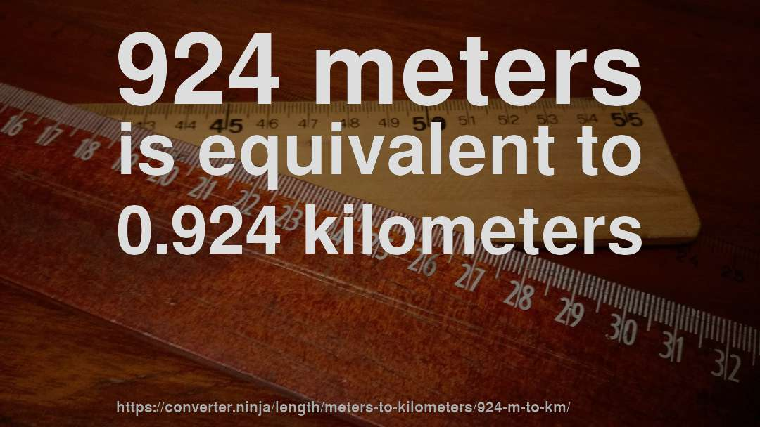 924 meters is equivalent to 0.924 kilometers