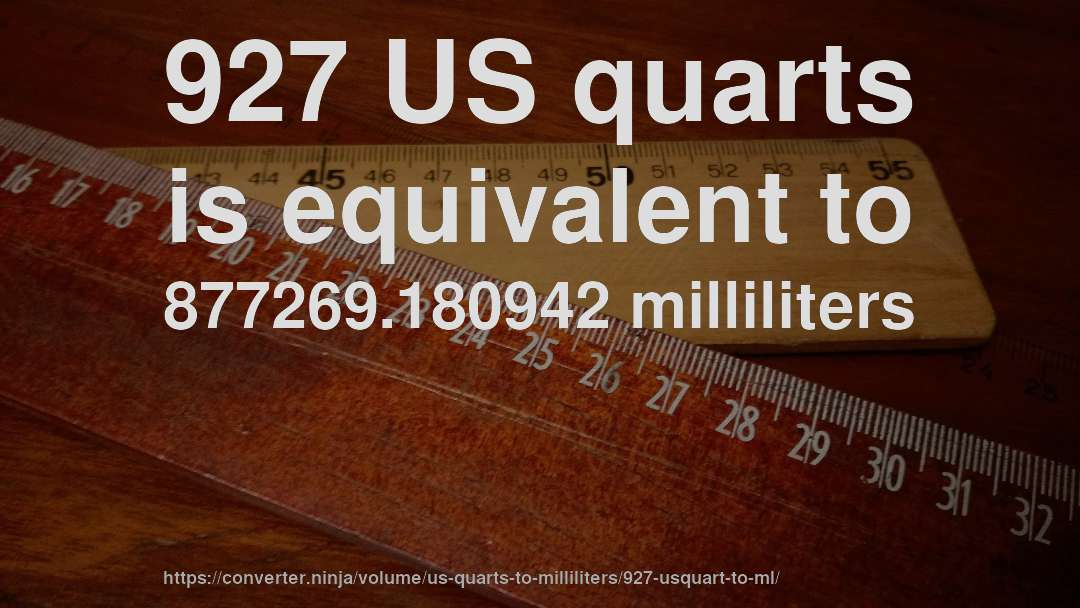 927 US quarts is equivalent to 877269.180942 milliliters