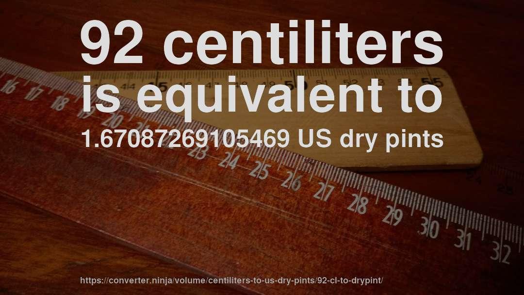 92 centiliters is equivalent to 1.67087269105469 US dry pints