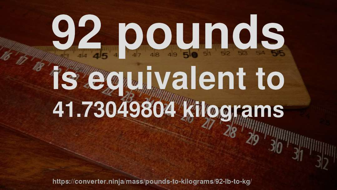 92 Pounds Is Equivalent To 4173049804 Kilograms