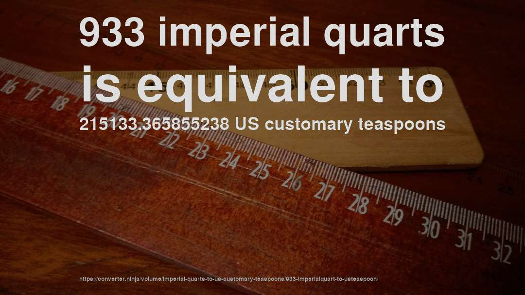 933 imperial quarts is equivalent to 215133.365855238 US customary teaspoons
