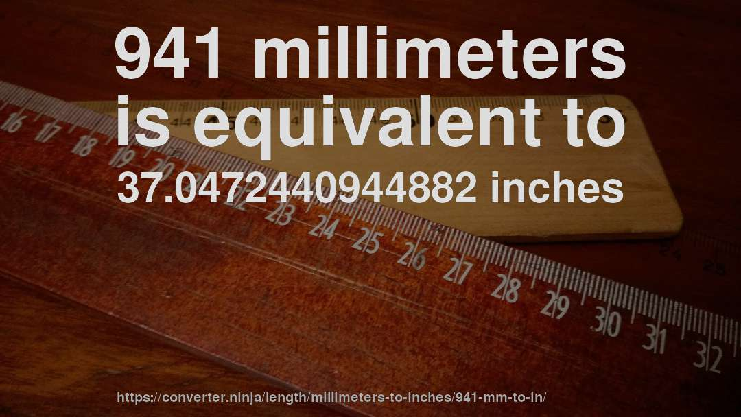 941 millimeters is equivalent to 37.0472440944882 inches