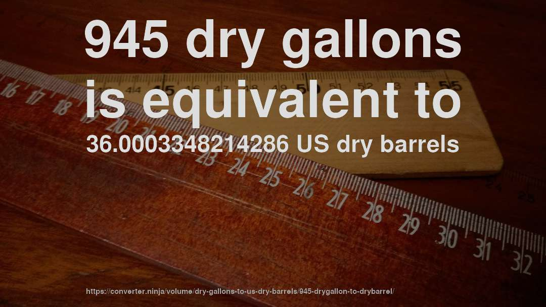 945 dry gallons is equivalent to 36.0003348214286 US dry barrels