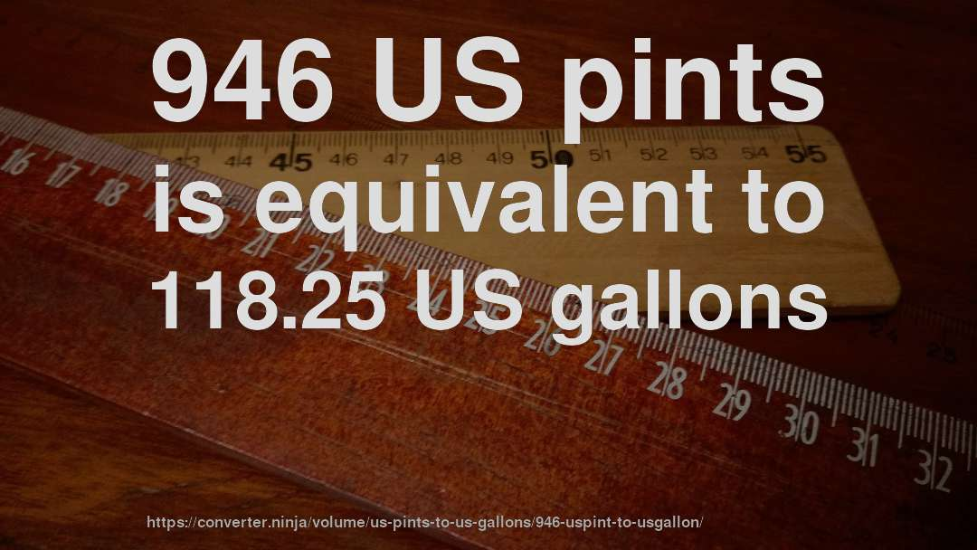 946 US pints is equivalent to 118.25 US gallons