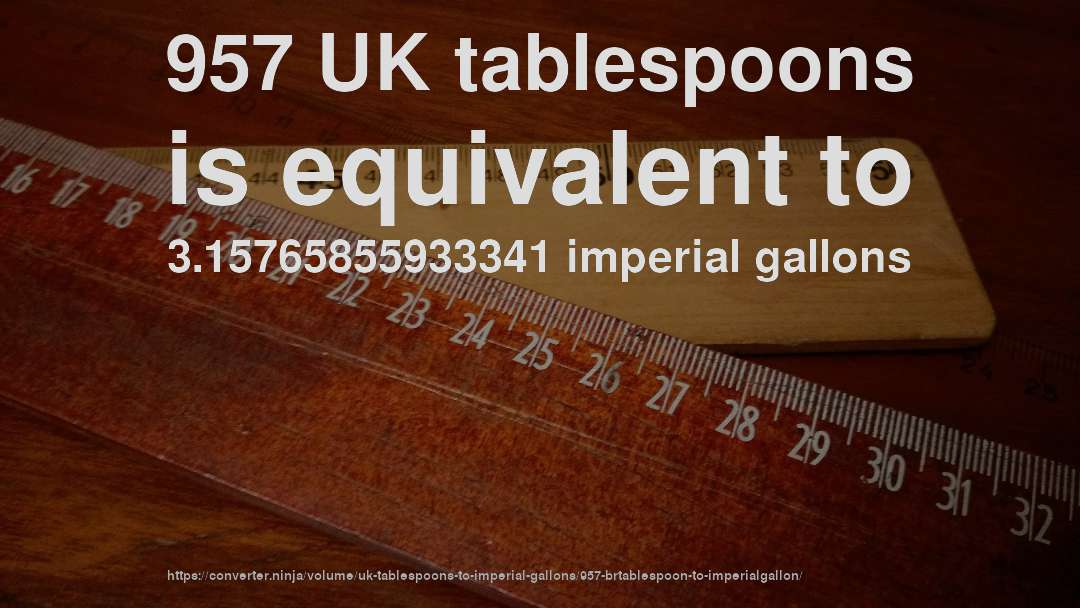 957 UK tablespoons is equivalent to 3.15765855933341 imperial gallons