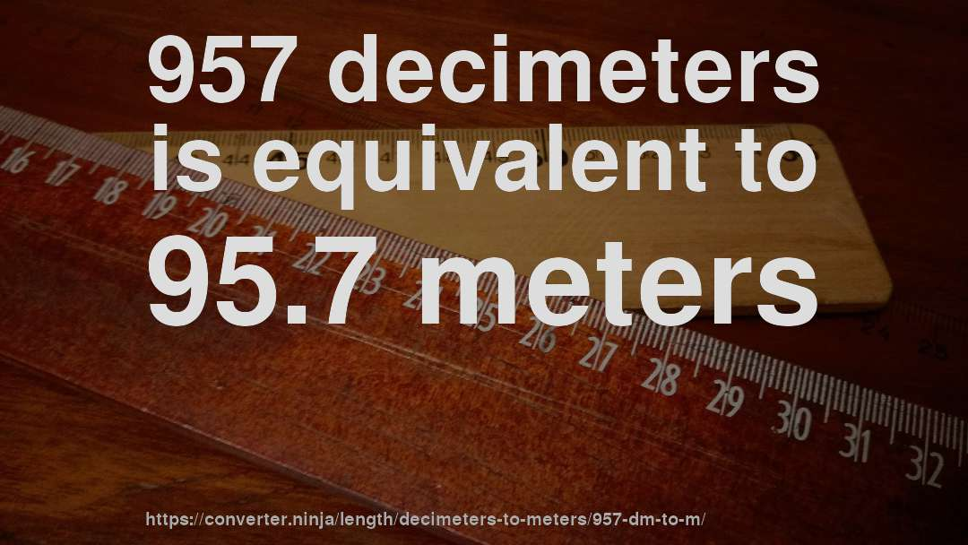 957 decimeters is equivalent to 95.7 meters