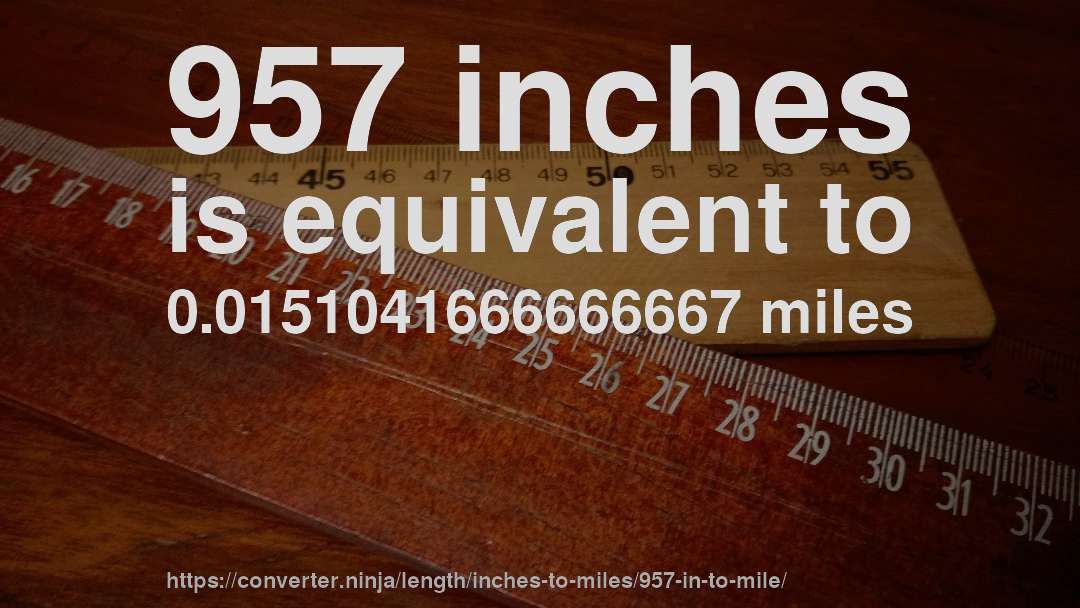 957 inches is equivalent to 0.0151041666666667 miles